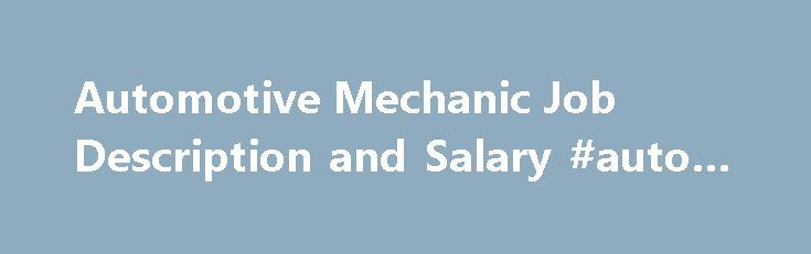 Automotive Mechanic Job Description and Salary #auto #ca http://auto.remmont.com/automotive-mechanic-job-description-and-salary-auto-ca/  #auto mechanic salary # Automotive Mechanic Job Description and Salary By Alison Doyle. Job Searching Expert Welcome to About.com Job Search, led by Alison Doyle. Alison has been the job search expert for About.com since 1998. Alison Doyle is one of the industry's most highly-regarded career experts, with all the know-how to help you with [...]Read…