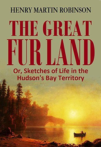 The Great  Fur Land Or, Sketches of Life in the  Hudson's... https://www.amazon.com/dp/B06XFF8T99/ref=cm_sw_r_pi_dp_x_L7y4ybH9VYHXN