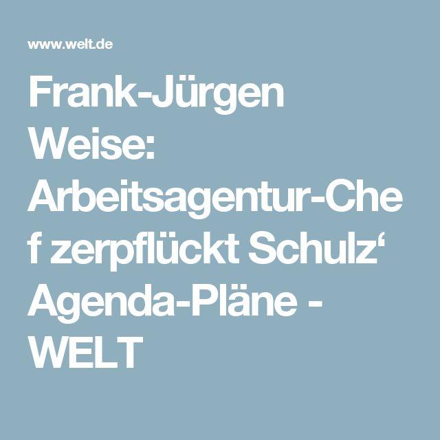 Frank-Jürgen Weise: Arbeitsagentur-Chef zerpflückt Schulz' Agenda-Pläne - WELT