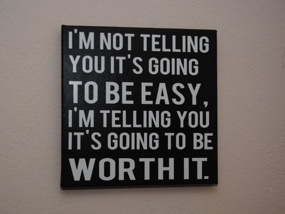 I'm not telling you it's going to be easy. I'm telling you it's going to be worth it. - custom canvas quote wall art