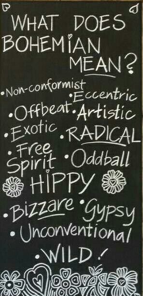 Yep, that's me. What does Bohemian mean? Offbeat. Eccentric. Free Spirit. Non Conformist. Radical. Hippy. Bizzare. Gypsy. Unconventional. Wild.