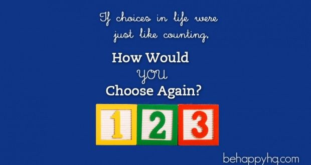 Why Choosing Again is just like counting, motivation, inspiration, live with love [Be Happy HQ]