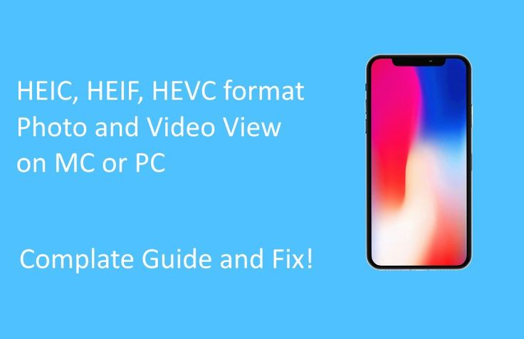 iPhone X Photos Won't Open: HEIC, HEIF, HEVC on Windows, Mac, Android