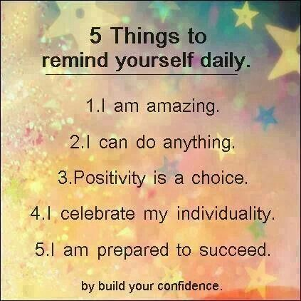 I am amazing. Positivity is a choice. I celebrate my individuality. I am prepared to succeed. I can do anything.