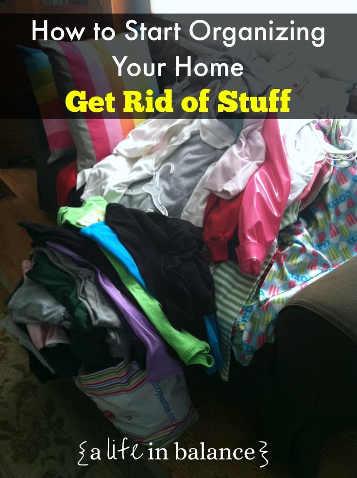 How to Start Organizing Your Home: Get Rid of Stuff