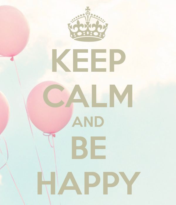 Keep calm and be happy...en écoutant Happy de Pharrell ^^