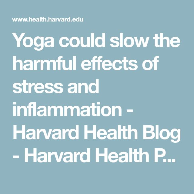 Yoga could slow the harmful effects of stress and inflammation - Harvard Health Blog - Harvard Health Publishing