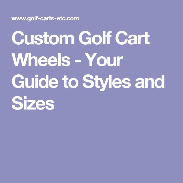 Custom Golf Cart Wheels - Your Guide to Styles and Sizes