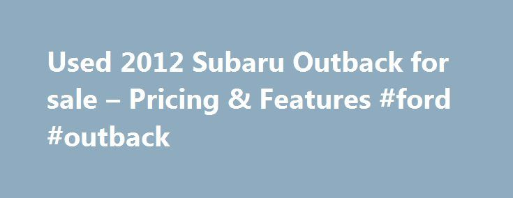Used 2012 Subaru Outback for sale – Pricing & Features #ford #outback http://tampa.remmont.com/used-2012-subaru-outback-for-sale-pricing-features-ford-outback/  # Used 2012 Subaru Outback Pricing Dealer Notes our dealership is offering this 2012 Subaru Outback 2.5i, in Black and Warm Ivory Cloth, low miles, only 44178 miles, *CLEAN CARFAX ONE OWNER*, NEW LOWER PRICE, and ACCIDENT FREE. Who could say no to a simply great SUV like this gorgeous 2012 Subaru Outback? This superb Subaru is one of…