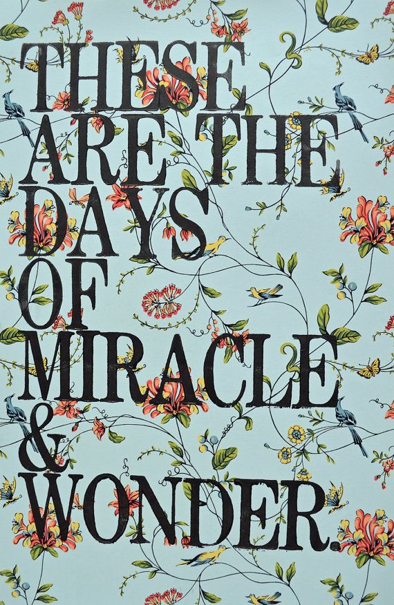 These are the days of miracle and wonder.  -Paul Simon, Boy in the Bubble