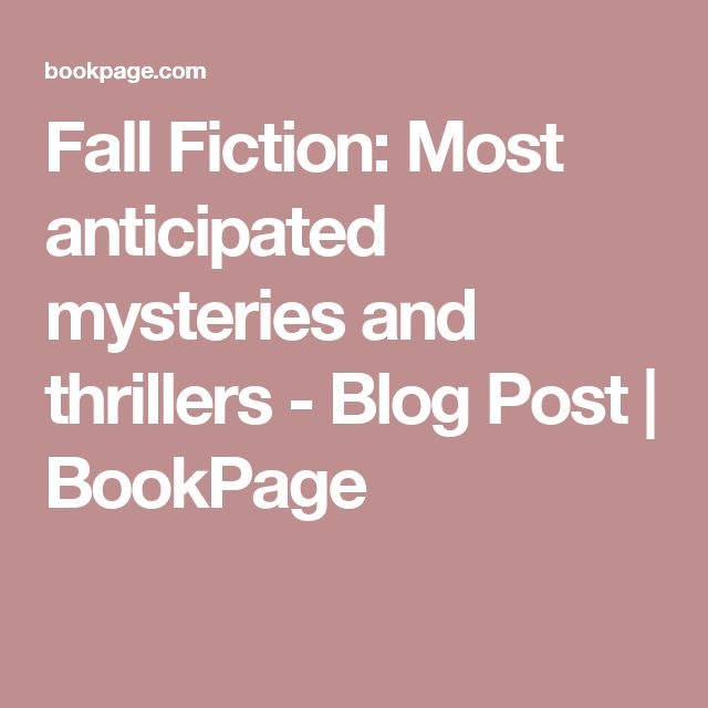 Fall Fiction: Most anticipated mysteries and thrillers - Blog Post | BookPage