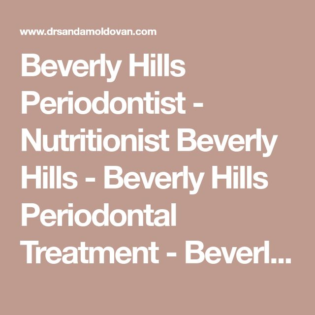 Beverly Hills Periodontist - Nutritionist Beverly Hills - Beverly Hills Periodontal Treatment - Beverly Hills Dietary Nutritionist