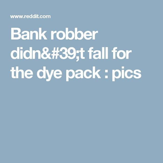 Bank robber didn't fall for the dye pack : pics