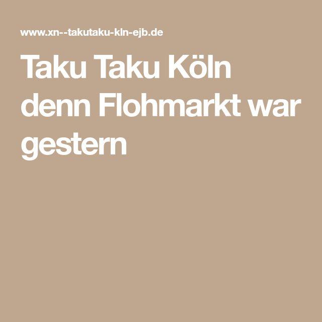 Taku Taku Köln denn Flohmarkt war gestern