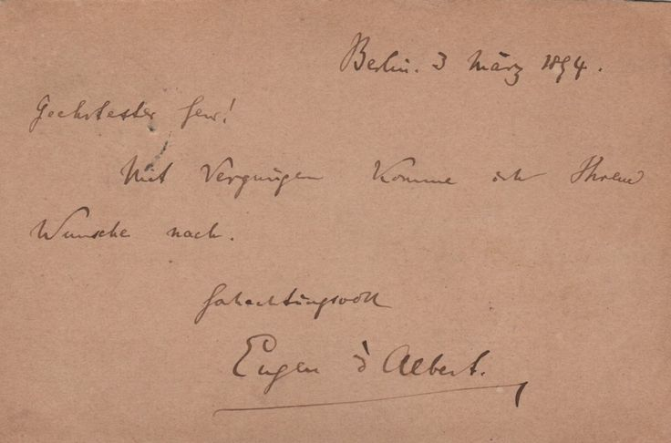 D'ALBERT EUGEN: (1864-1932) Scottish-born German Pianist and Composer. Brief A.L.S., Eugen d'Albert, on one side of a correspondence card, Berlin, 3rd March 1894, to an unidentified correspondent, in German. d'Albert responds to his correspondent, 'With remembrance according to your wishes'