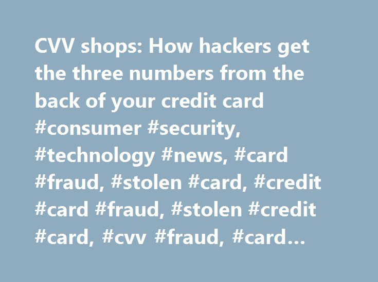 CVV shops: How hackers get the three numbers from the back of your credit card #consumer #security, #technology #news, #card #fraud, #stolen #card, #credit #card #fraud, #stolen #credit #card, #cvv #fraud, #card #cvv, #credit #card #cvv http://nigeria.nef2.com/cvv-shops-how-hackers-get-the-three-numbers-from-the-back-of-your-credit-card-consumer-security-technology-news-card-fraud-stolen-card-credit-card-fraud-stolen-credit-card-cvv-f/  # CVV shops: How hackers get the three numbers from the…