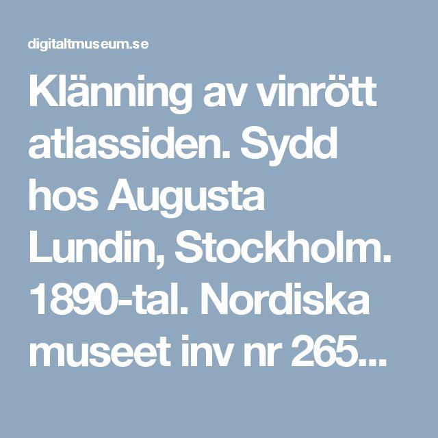 Klänning av vinrött atlassiden. Sydd hos Augusta Lundin, Stockholm. 1890-tal. Nordiska museet inv nr 265156. @ DigitaltMuseum.no