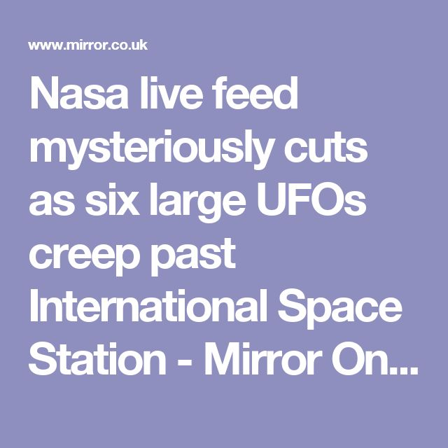 Nasa live feed mysteriously cuts as six large UFOs creep past International Space Station - Mirror Online