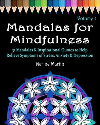 Amazon.com: Mandalas for Mindfulness Volume 1: 31 Mandalas & Inspirational Quotes to Help Relieve Symptoms of Stress, Anxiety & Depression, Adult Coloring Book Series by ColorYourWayToHappy.com (9781518699290): Nerine Martin: Books
