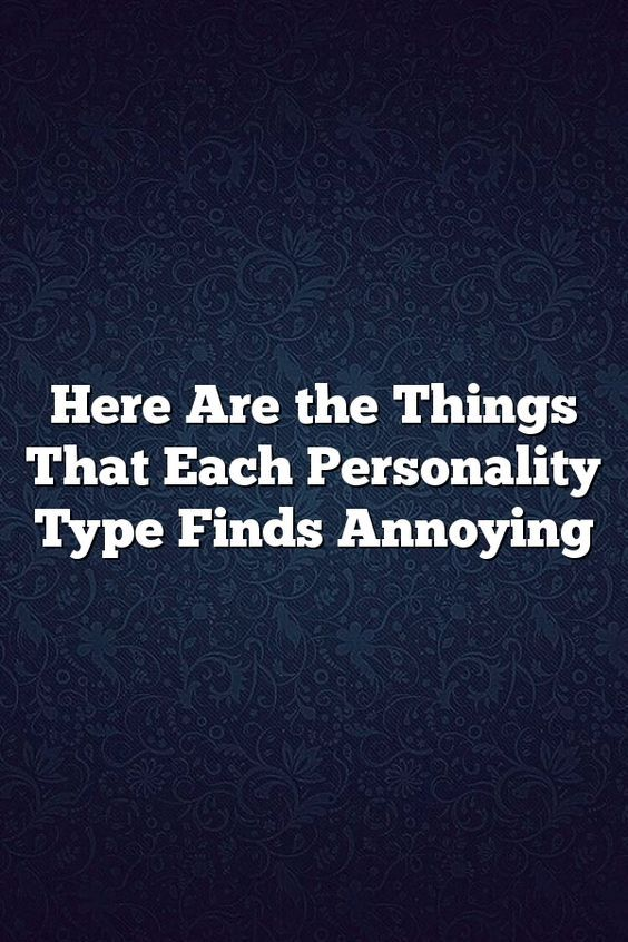 Here Are the Things That Each Personality Type Finds Annoying – Fine