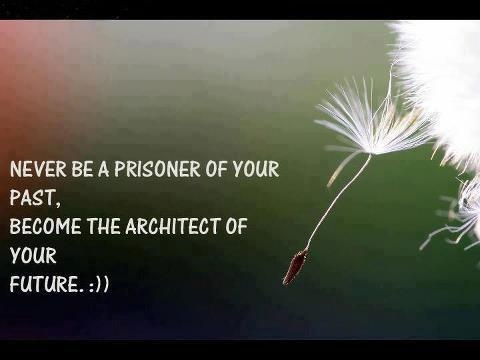 Never be a prisoner of your fate: Become the architect of your future.