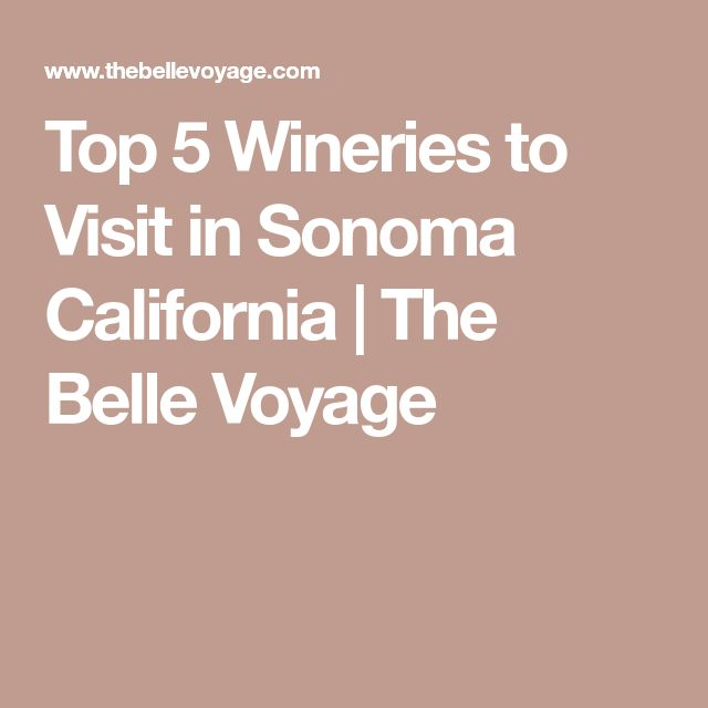 Top 5 Wineries to Visit in Sonoma California   The Belle Voyage