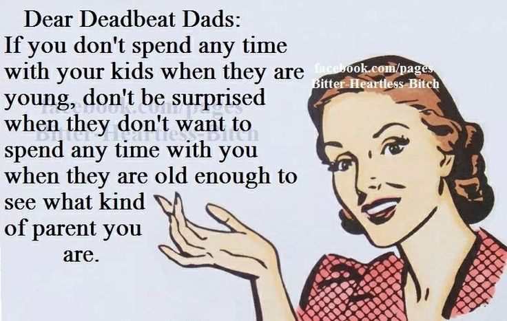 Deadbeat dads. True. That mystery person who thinks a child will want him when he walked away, think again. It doesn't work that way. They know who loves them. It's not you.