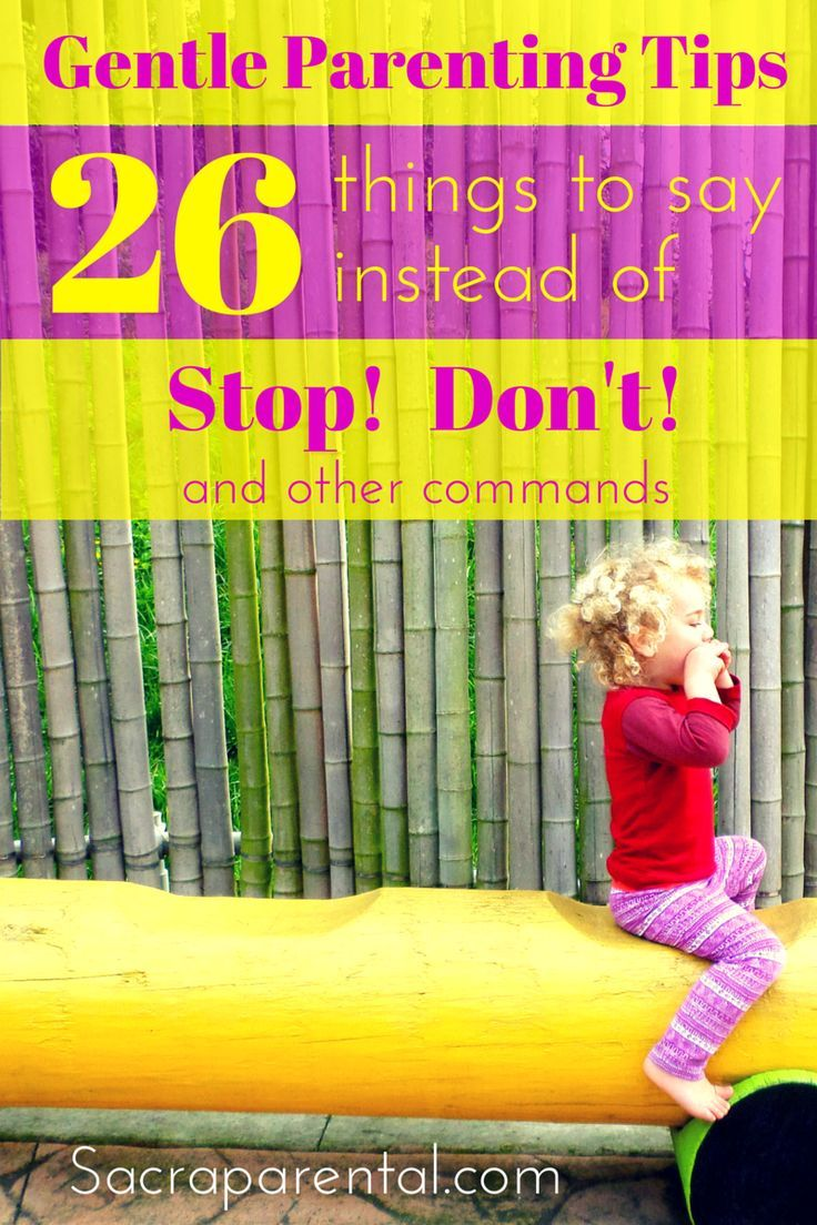 26 ideas for what to say instead of STOP! and DON'T! - and a bunch of other gentle parenting tips   http://Sacraparental.com