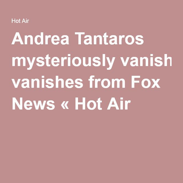 Andrea Tantaros mysteriously vanishes from Fox News « Hot Air