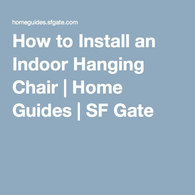 How to Install an Indoor Hanging Chair | Home Guides | SF Gate