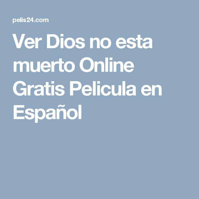 Ver Dios no esta muerto Online Gratis Pelicula en Español