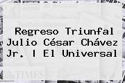 http://tecnoautos.com/wp-content/uploads/imagenes/tendencias/thumbs/regreso-triunfal-julio-cesar-chavez-jr-el-universal.jpg Julio Cesar Chavez Jr. Regreso triunfal Julio César Chávez Jr. | El Universal, Enlaces, Imágenes, Videos y Tweets - http://tecnoautos.com/actualidad/julio-cesar-chavez-jr-regreso-triunfal-julio-cesar-chavez-jr-el-universal/