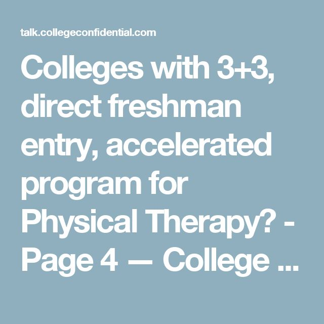 Colleges with 3+3, direct freshman entry, accelerated program for Physical Therapy? - Page 4 — College Confidential