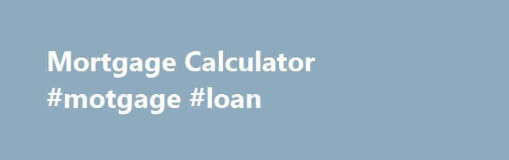 """Mortgage Calculator #motgage #loan http://colorado-springs.remmont.com/mortgage-calculator-motgage-loan/  # The above tool estimates monthly mortgage payments with taxes, insurance, PMI, HOA fees more. Click on the """"define"""" """"more"""" tabs for a description of each input how they are used in calculations. Set an input to zero to remove it from the calculation. Home Value: the appraised value of a home. This is used in part to determine if property mortgage insurance (PMI) is needed. Loan Amount…"""