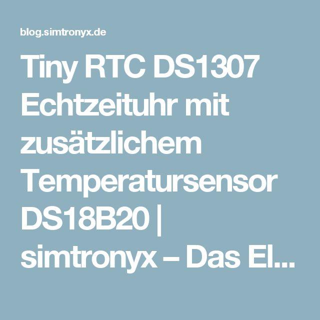 Tiny RTC DS1307 Echtzeituhr mit zusätzlichem Temperatursensor DS18B20 | simtronyx – Das Elektronik Blog