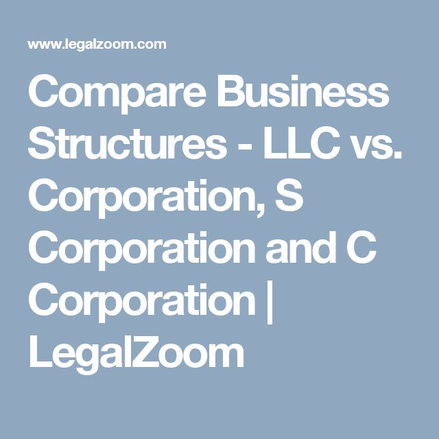 Compare Business Structures - LLC vs. Corporation, S Corporation and C Corporation | LegalZoom