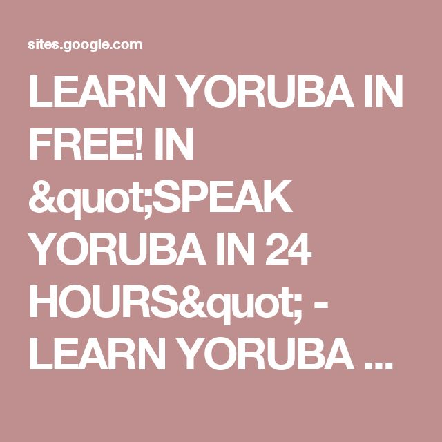 "LEARN YORUBA IN FREE! IN ""SPEAK YORUBA IN 24 HOURS"" - LEARN YORUBA LANGUAGE FREE"