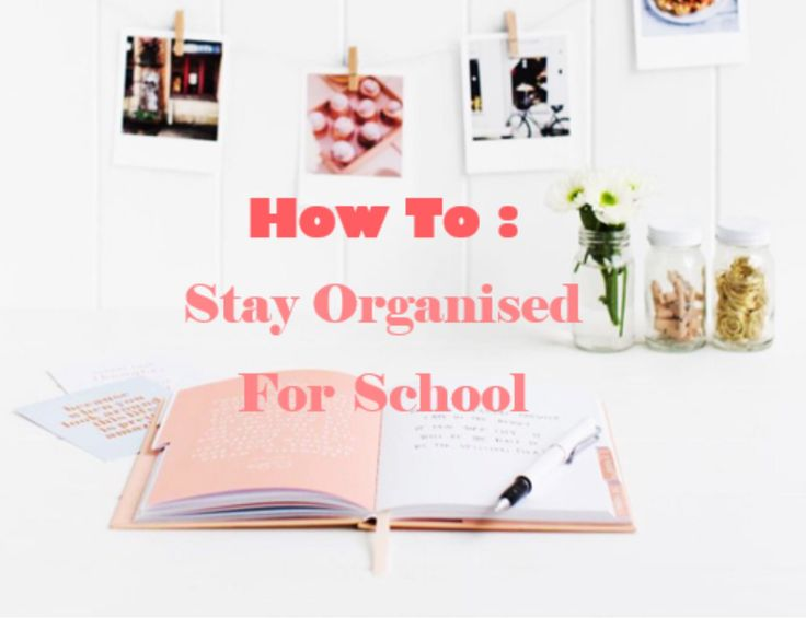 How to stay organised for school ♡