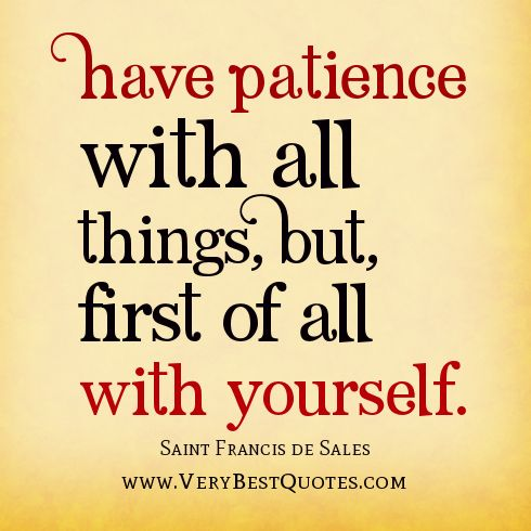 patience quotes, Have patience with all things, But, first of all with yourself. - Saint Francis de Sales quotes