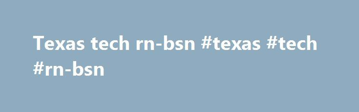 Texas tech rn-bsn #texas #tech #rn-bsn http://puerto-rico.nef2.com/texas-tech-rn-bsn-texas-tech-rn-bsn/  # Undergraduate Admissions Transfer Choose Texas Tech We have a wide range of academic programs for you to explore. Texas Tech is a place where great things are happening inside the classroom and out – where you can play as hard as you study. Whoever you want to become, from here, it's possible. To get a full overview of Texas Tech's transfer admissions policies, take a look at our…