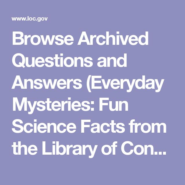 Browse Archived Questions and Answers (Everyday Mysteries: Fun Science Facts from the Library of Congress)
