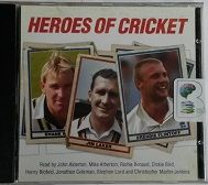 Heroes of Cricket written by Various Sports Broadcasters performed by Mike Atherton, Richie Benaud, Dickie Bird and Henry Blofeld on CD (Abridged)
