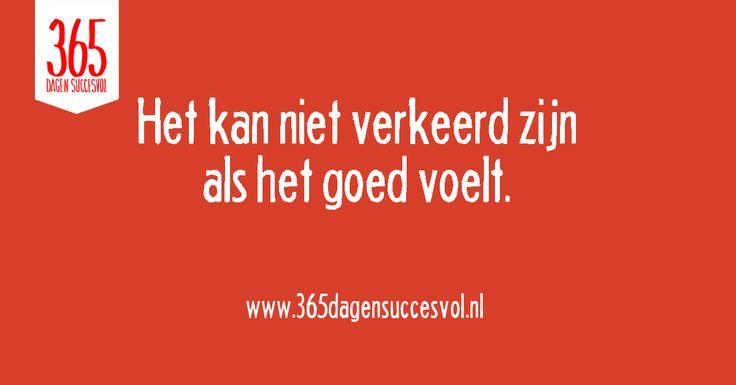 Het kan niet verkeerd zijn, als het goed voelt. #geluk #zelfvertrouwen #quote