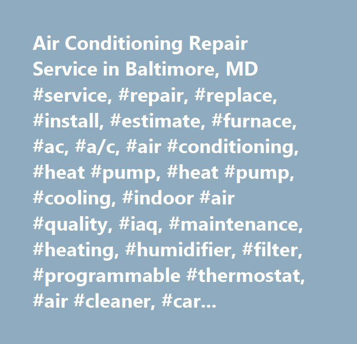 Air Conditioning Repair Service in Baltimore, MD #service, #repair, #replace, #install, #estimate, #furnace, #ac, #a/c, #air #conditioning, #heat #pump, #heat #pump, #cooling, #indoor #air #quality, #iaq, #maintenance, #heating, #humidifier, #filter, #programmable #thermostat, #air #cleaner, #carrier, #bryant, #payne, #trane, #rheem, #ruud, #amana, #frigidaire, #gibson, #goodman, #maytag, #american #standard, #aprilaire, #honeywell, #white #rogers, #armstrong, #york, #indoor #air #quality…