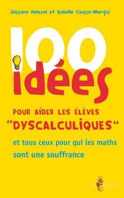 Le livre 100 idées pour aider les élèves dyscalculiques rassemble les conseils utiles pour com-prendre les problèmes de l'enfant et gérer au mieux ce trouble des apprentissages que ce soit dans le milieu scolaire ou à la maison.