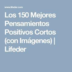 Los 150 Mejores Pensamientos Positivos Cortos (con Imágenes) | Lifeder