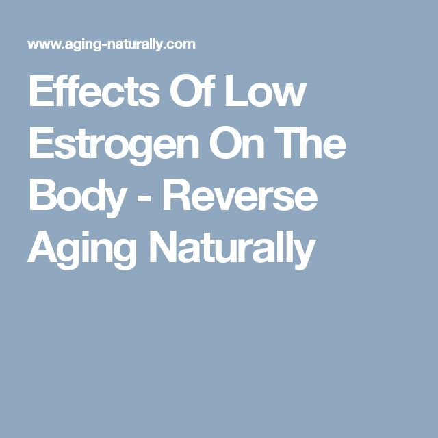 Effects Of Low Estrogen On The Body - Reverse Aging Naturally