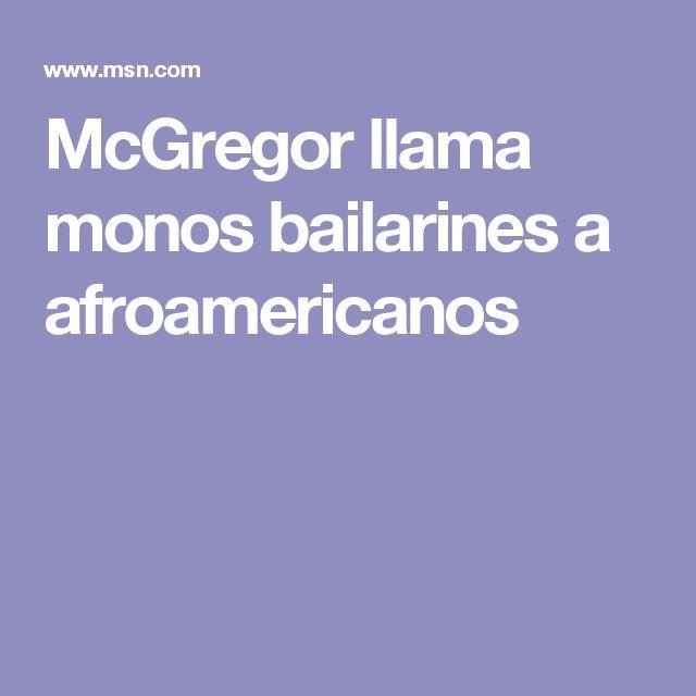 McGregor llama monos bailarines a afroamericanos