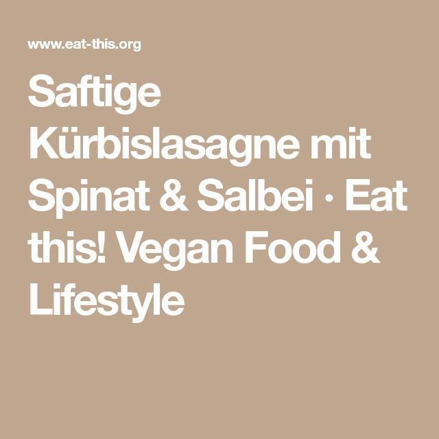 Saftige Kürbislasagne mit Spinat & Salbei · Eat this! Vegan Food & Lifestyle