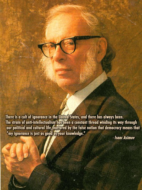 """quote:""""Cult of Ignorance..."""" - Isaac Asimov: Isaacasimov, Author, Be A Writers, Isaac Asimov, Quotes, Shorts Stories, Science Fiction, Book Publishing, People"""